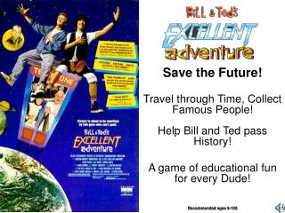 Save the Future! Travel through Time, Collect Famous People!  Help Bill and Ted pass History!