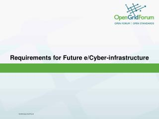 Requirements for Future  e /Cyber- infrastructure