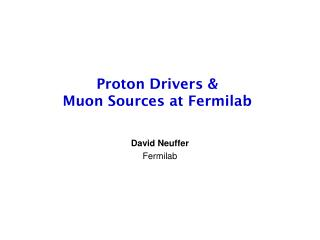 Proton Drivers &  Muon Sources at Fermilab
