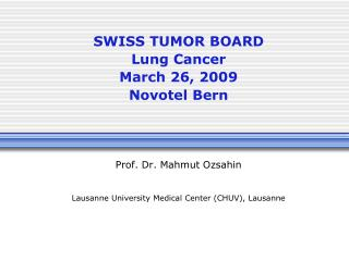 SWISS TUMOR BOARD Lung Cancer March 26, 2009 Novotel Bern