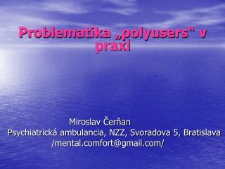 """Problematika """"polyusers"""" v praxi         Miroslav Čerňan"""