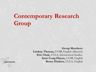 Contemporary Research Group Group Members: Lindsay Thomas,  UCSB, English (director)