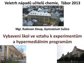 Veletrh nápadů učitelů chemie,  Tábor 2013 Mgr. Radovan Sloup, Gymnázium Sušice