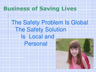 The Safety Problem Is Global The Safety Solution  	Is  Local and  	  Personal