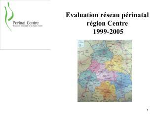 Evaluation r�seau p�rinatal  r�gion Centre   1999-2005