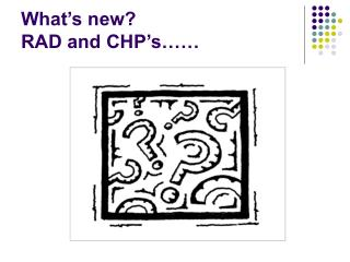 What's new? RAD and CHP's……
