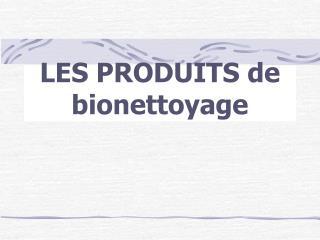 LES PRODUITS de bionettoyage