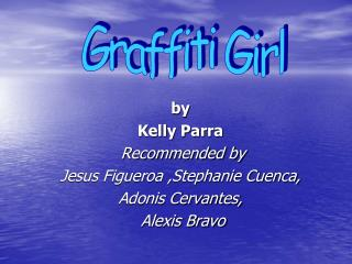 by Kelly Parra  Recommended by Jesus Figueroa ,Stephanie Cuenca,  Adonis Cervantes,  Alexis Bravo