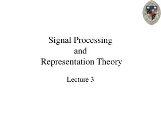 Signal Processing and  Representation Theory