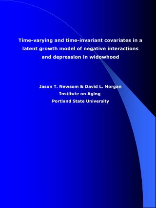 Time-varying and time-invariant covariates in a latent growth model of negative interactions and depression in widowhood