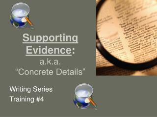 """Supporting  Evidence : a.k.a.  """"Concrete Details"""""""