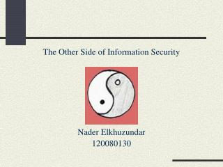 The Other Side of Information Security Nader Elkhuzundar 120080130