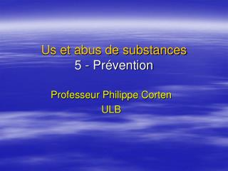 Us et abus de substances  5 - Pr vention