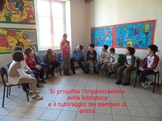 Si progetta l'organizzazione della biblioteca  e il tutoraggio dei bambini di prima