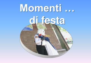 Momenti … di festa