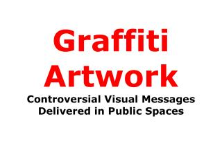 Graffiti Artwork Controversial Visual Messages Delivered in Public Spaces
