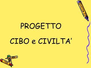 PROGETTO CIBO e CIVILTA'