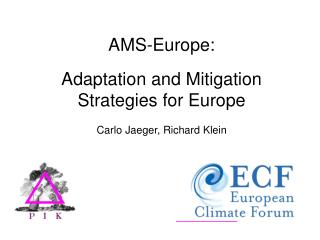 AMS-Europe: Adaptation and Mitigation Strategies for Europe Carlo Jaeger, Richard Klein