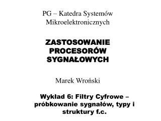 Wykład 6: Filtry Cyfrowe – próbkowanie sygnałów, typy i struktury f.c.