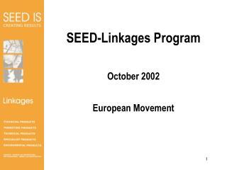 SEED-Linkages Program October 2002 European Movement