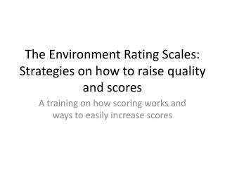 The Environment Rating Scales: Strategies on how to raise quality and scores