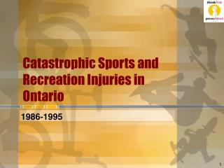 Catastrophic Sports and Recreation Injuries in Ontario