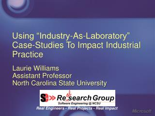 Using  Industry-As-Laboratory  Case-Studies To Impact Industrial Practice
