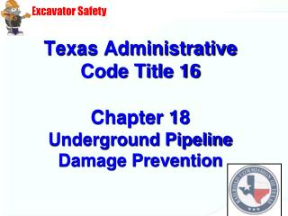 Texas Administrative Code Title 16 Chapter 18 Underground Pipeline Damage Prevention