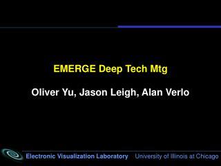 EMERGE Deep Tech Mtg Oliver Yu, Jason Leigh, Alan Verlo