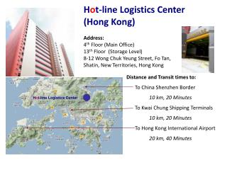 H o t-line Logistics Center  (Hong Kong) Address: 4 th  Floor (Main Office)