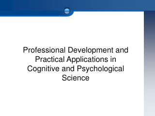 Professional Development and Practical Applications in  Cognitive and Psychological Science