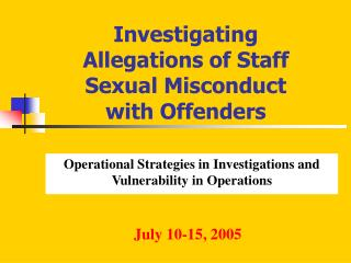 Investigating Allegations of Staff Sexual Misconduct  with Offenders