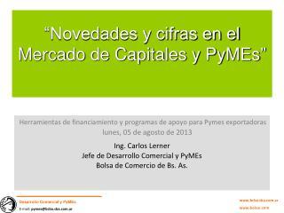 """""""Novedades y cifras en el  Mercado de Capitales y PyMEs """""""