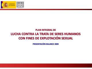 PLAN INTEGRAL DE L UCHA CONTRA LA  T RATA DE SERES  H UMANOS  CON FINES DE EXPLOTACIÓN SEXUAL