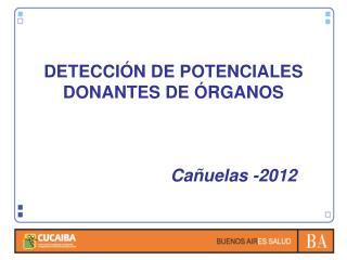 DETECCIÓN DE POTENCIALES DONANTES DE ÓRGANOS Cañuelas -2012