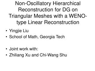 Yingjie Liu School of Math, Georgia Tech Joint work with:  Zhiliang Xu and Chi-Wang Shu