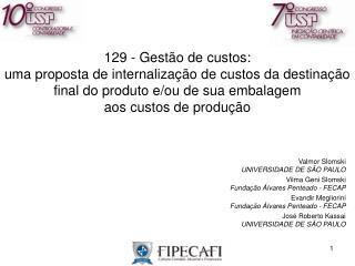 Valmor Slomski UNIVERSIDADE DE SÃO PAULO Vilma Geni Slomski Fundação Álvares Penteado - FECAP