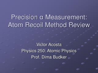Precision  ?  Measurement: Atom Recoil Method Review