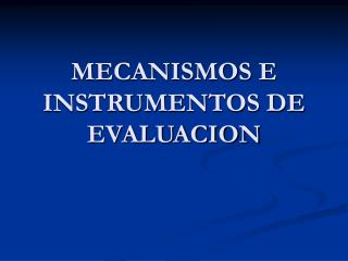 MECANISMOS E INSTRUMENTOS DE EVALUACION
