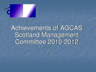 Achievements of AGCAS Scotland Management Committee 2010-2012