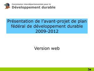 Présentation de l'avant-projet de plan fédéral de développement durable 2009-2012