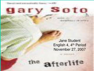 Jane Student English 4, 4 th  Period November 27, 2007