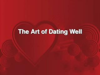 The Art of Dating Well