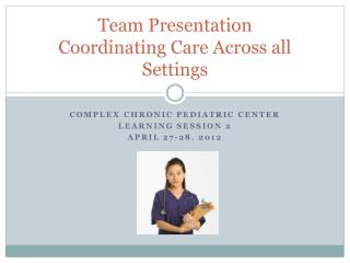 Team Presentation Coordinating Care Across all Settings