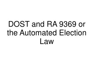 DOST and RA 9369 or the Automated Election Law