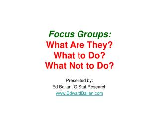 Focus Groups: What Are They What to Do What Not to Do
