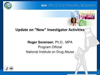 Roger Sorensen, Ph.D., MPA Program Official National Institute on Drug Abuse