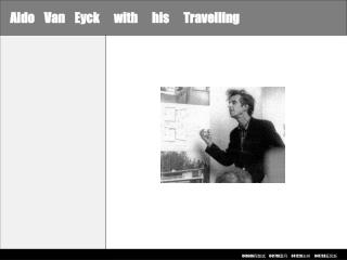 Aldo    Van    Eyck      with      his      Travelling