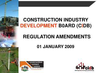 CONSTRUCTION INDUSTRY         DEVELOPMENT  B0ARD (C I DB) REGULATION AMENDMENTS