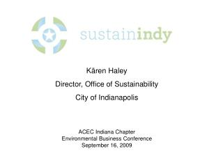 Kären Haley Director, Office of Sustainability City of Indianapolis ACEC Indiana Chapter